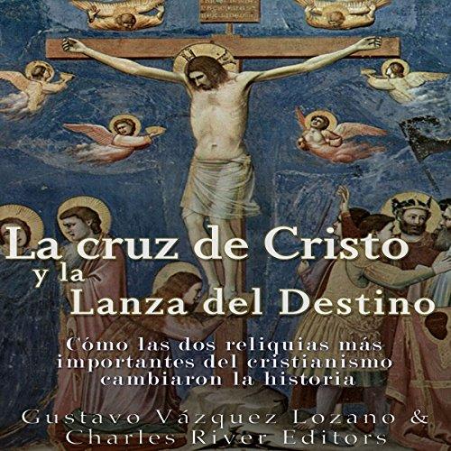 La cruz de Cristo y la Lanza del Destino [The Cross of Christ and the Spear of Destiny] audiobook cover art