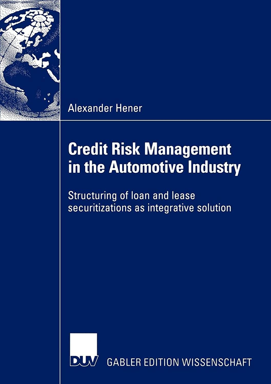 Credit Risk Management in the Automotive Industry: Structuring of loan and lease securitizations as integrative solution