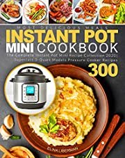 Instant Pot Mini Cookbook: The Complete Instant Pot Mini Recipe Collection 2020 | Superfast 3-Quart Models Pressure Cooker Recipes 300