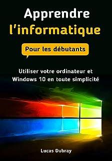 Apprendre l'informatique pour les débutants : Utiliser votre ordinateur et Windows..