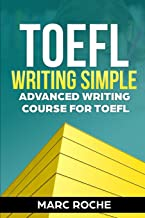 TOEFL Writing: Simple Advanced Writing Course for TOEFL Tasks 1 & 2