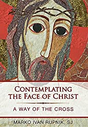 Contemplating the Face of Christ: A Way of the Cross by Marko Ivan Rupnik, SJ
