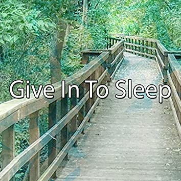 Give In To Sleep