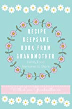 Recipe Keepsake Book From Grandmother: Create your own Recipe Book
