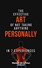 The effective art of not taking anything personally: In 7 experiences (English Edition)