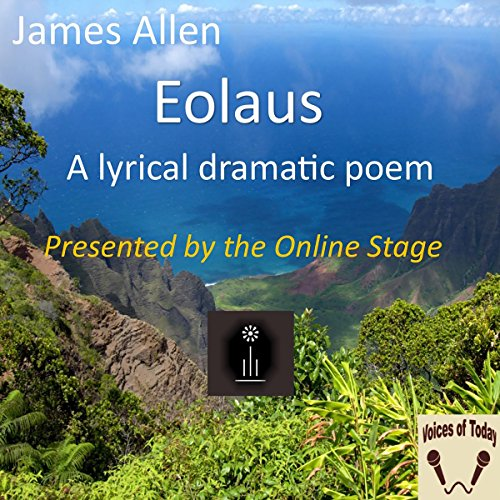 Eolaus     A Lyrical Dramatic Poem              By:                                                                                                                                 James Allen                               Narrated by:                                                                                                                                 Denis Daly,                                                                                        Bob Neufeld,                                                                                        Carol Box,                   and others                 Length: 37 mins     Not rated yet     Overall 0.0
