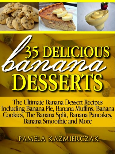 35 Delicious Banana Desserts (Also Includes Banana Comfort Food, Banana Drinks and Banana Cocktails) (The Ultimate Banana Dessert Recipes With Banana Pie, ... Pancakes, Banana Smoothies & More Book 1) by [Pamela Kazmierczak]