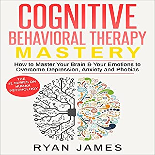Cognitive Behavioral Therapy Mastery     How to Master Your Brain & Your Emotions to Overcome Depression, Anxiety and Phobias               By:                                                                                                                                 Ryan James                               Narrated by:                                                                                                                                 Miguel Rodriguez                      Length: 1 hr and 3 mins     Not rated yet     Overall 0.0