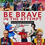 Be Brave in the Attempt: Special Olympics Texas Greatness: First 50 Years