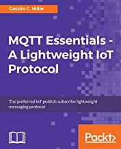 MQTT Essentials - A Lightweight IoT Protocol: Send and receive messages with the MQTT protocol for your IoT solutions.