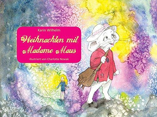 Weihnachten mit Madame Maus - Weihnachten; Wichtel; Weihnachtsmann; Maus; Elch; Familie; Winter; Adventskalender; Adventskalenderbuch; Christkind; Weihnachtsgeschenk