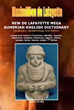 7th Edition. New De Lafayette Mega Sumerian-English Dictionary: Vocabulary, Epistemology And History. Vol.2 (C-K) (Origin, Epistemology, Etymology and Derivation of Words in Ancient/Dead Languages)