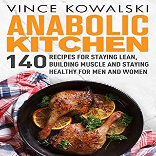 Anabolic Kitchen: 140 Recipes for Staying Lean, Building Muscle and Staying Healthy for Men and Women cover art