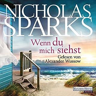 Wenn du mich siehst                   Autor:                                                                                                                                 Nicholas Sparks                               Sprecher:                                                                                                                                 Alexander Wussow                      Spieldauer: 16 Std. und 33 Min.     1.077 Bewertungen     Gesamt 4,3