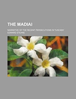 The Madiai; Narrative of the Recent Persecutions in Tuscany