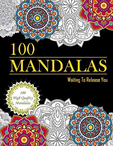 100 Mandalas Waiting To Release You: Adult Coloring Book for Stress Relieving And Repose, 100 unique and Relaxing Flower Mandalas