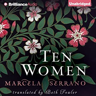 Ten Women                   By:                                                                                                                                 Marcela Serrano,                                                                                        Beth Fowler (translator)                               Narrated by:                                                                                                                                 Marisol Ramirez                      Length: 10 hrs and 19 mins     184 ratings     Overall 3.8