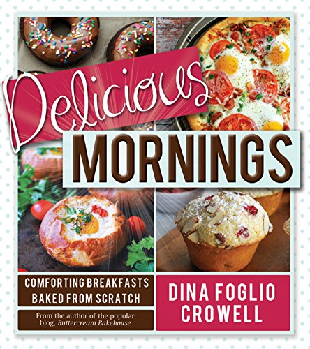 Delicious Mornings: Comforting Breakfasts Baked from Scratch by [Dina Foglio Crowell]