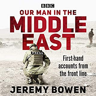 Our Man in the Middle East     First-hand accounts from the front line              By:                                                                                                                                 Jeremy Bowen                               Narrated by:                                                                                                                                 Jeremy Bowen                      Length: 5 hrs and 43 mins     7 ratings     Overall 4.7