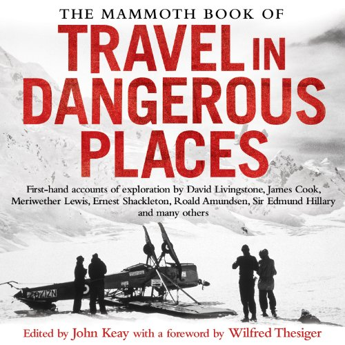 The Mammoth Book of Travel in Dangerous Places                   Written by:                                                                                                                                 John Keay                               Narrated by:                                                                                                                                 Alex Norton,                                                                                        Charles Reston,                                                                                        Constantine Gregory,                   and others                 Length: 20 hrs and 54 mins     Not rated yet     Overall 0.0