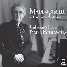 Mademoiselle: Première audience – Unknown Music of Nadia Boulanger