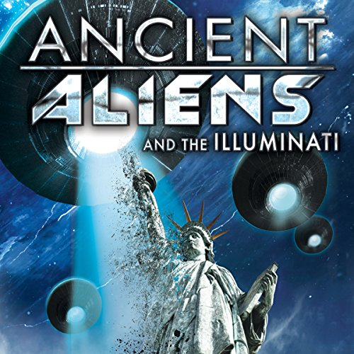 Ancient Aliens and the Illuminati audiobook cover art