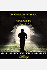 Forever in Time Book 1: Journey to the Light! Kindle Edition