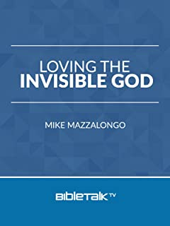 Loving the Invisible God