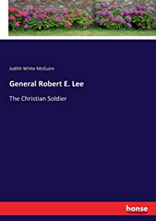 General Robert E. Lee: The Christian Soldier