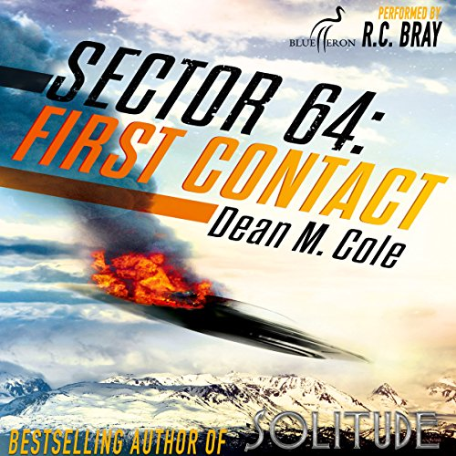 Sector 64: First Contact     A Sector 64 Prequel Novella              By:                                                                                                                                 Dean M. Cole                               Narrated by:                                                                                                                                 R. C. Bray                      Length: 2 hrs and 23 mins     Not rated yet     Overall 0.0