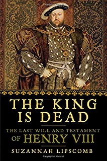 The King is Dead: The Last Will and Testament of Henry VIII