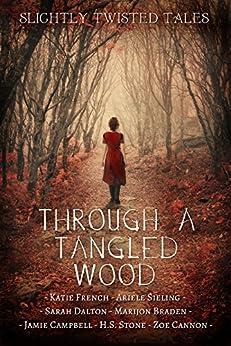 Through a Tangled Wood by [Jamie Campbell, Katie French, Ariele Sieling, Sarah Dalton, Marijon Braden, H.S. Stone, Zoe Cannon]