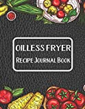 Oilless Fryer Recipe Journal Book: Journal To Write In Favorite Recipes | I Love You Recipe Books | Oilless Fryer Book Gifts | Great Gift For Oilless Fryer Recipes