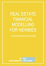 Real Estate Financial Modelling for Newbies: Grab the fundamentals in less than 50 pages (Real Estate Investment)