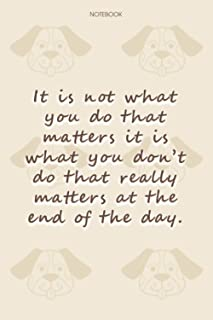 Lined Notebook Journal Dog Pattern Cover It is not what you do that matters it is what you don't do that really matters at...