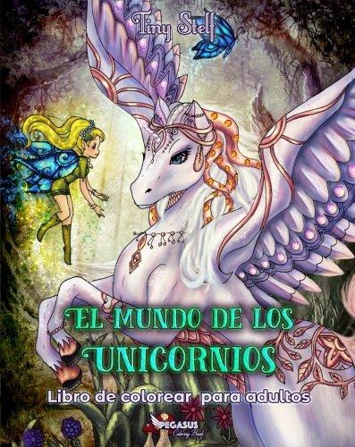 Libro de colorear para adultos: El mundo de los unicornios (Libro de colorear, antiestrés y relajación, Arte Terapia, Libro de colorear para adultos y adolescentes)