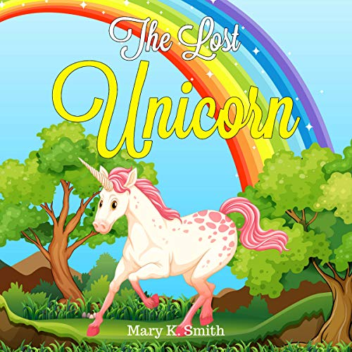 The Lost Unicorn: A Fairy Tale for Kids About Fairies and Unicorns audiobook cover art