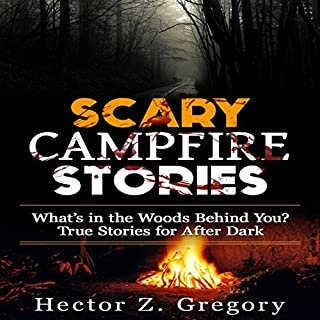 Scary Campfire Stories: What's in the Woods Behind You? True Stories for After Dark audiobook cover art