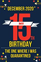 December My 15th Birthday the One Where I was Quarantined: Happy Birthday! I Turned 15 In Quarantine | Notebook, Journal (...
