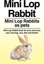 Mini Lop Rabbit. Mini Lop Rabbits as pets. Mini Lop Rabbit book for pros and cons, care, housing, cost, diet and health.
