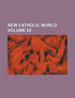 New Catholic World Volume 80