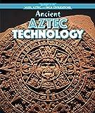 Ancient Aztec Technology (Spotlight on the Maya, Aztec, and Inca Civilizations)