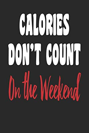 Calories Don't Count On the Weekend: A Blank Lined Funny Diet Journal Notebook for Dieters