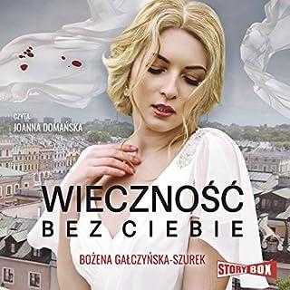 Wieczność bez ciebie                   By:                                                                                                                                 Bożena Gałczyńska-Szurek                               Narrated by:                                                                                                                                 Joanna Domańska                      Length: 8 hrs and 58 mins     Not rated yet     Overall 0.0