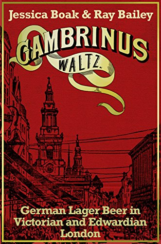 Gambrinus Waltz: German Lager Beer in Victorian and Edwardian London (English Edition)