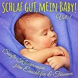 Schlaf gut, mein Baby! Vol. 1 (Einschlafmusik: Sanfte Klaviermelodien zum Einschlafen, Träumen und Entspannen für Säugling, Baby und...