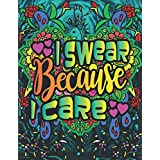 I swear because I care: Snarky Coloring Book for Adults-Best Funny and awesome sarcastic Curse word and swear word relaxing Coloring Book art therapy for those who love color away pandemic chaos!