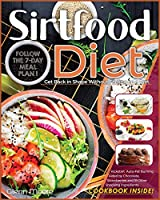 Sirtfood Diet: Get Back in Shape Without Feeling on a Diet. Follow the 7-Day Meal Plan and Kickstart Auto-Fat Burning Aided by Chocolate, Strawberries and 18 Other Shocking Ingredients.