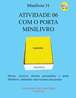 Atividade 06 Com Caixinhas Porta Minilivro: Monte, escreva, ilustree personalize o porta minilivro, utilizando uma tesoura...