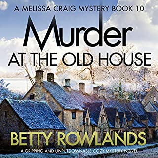 Murder at the Old House: A gripping and unputdownable cozy mystery novel     A Melissa Craig Mystery, Book 10              By:                                                                                                                                 Betty Rowlands                               Narrated by:                                                                                                                                 Joan Walker                      Length: 6 hrs and 51 mins     27 ratings     Overall 4.6